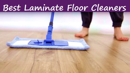 Top 11 Best Laminate Floor Cleaners Reviews 2018 Update