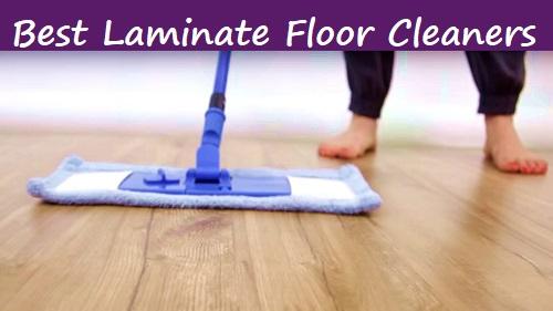 Top 11 Best Laminate Floor Cleaners Reviews 2019