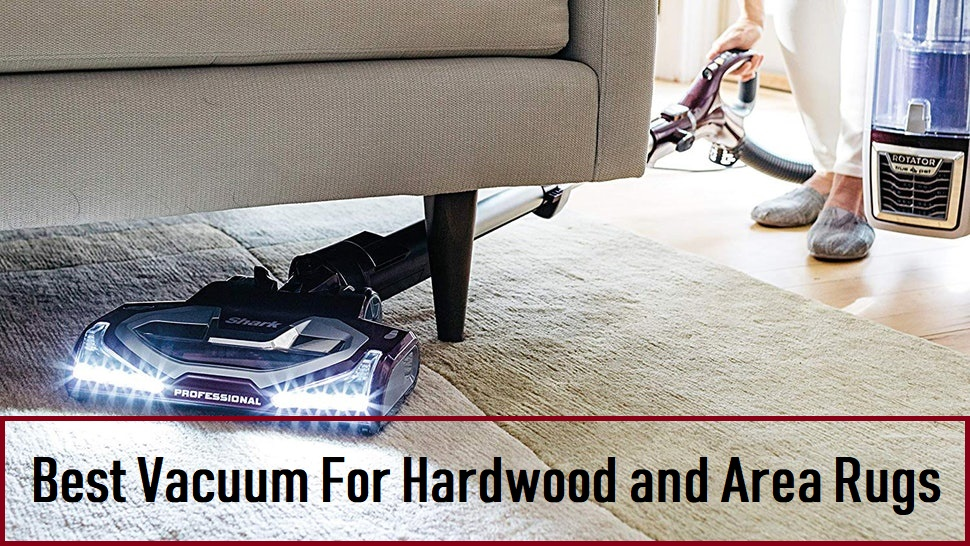 Best Vacuum For Hardwood Floors And Carpet 2019 Update