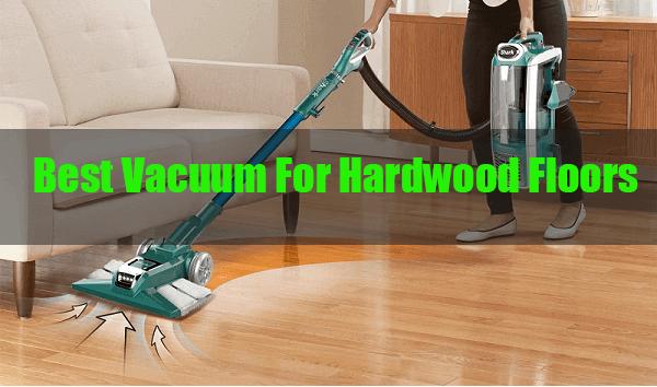 Best Vacuum For Hardwood Floors That Won T Scratch